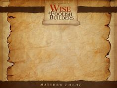 Matthew 7:24-29 - The Parable of the Wise and Foolish Builders - Sermons.com - Today's Sermon and Worship Prep