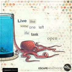 Open Tank by Jason Kotecki of Awesome Quotes, Best Quotes, Octopus Painting, On The Bright Side, Year 2016, Make Me Smile, Whimsical, Freedom, Positivity