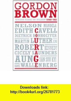 Courage (9780747593317) Gordon Brown , ISBN-10: 0747593310  , ISBN-13: 978-0747593317 ,  , tutorials , pdf , ebook , torrent , downloads , rapidshare , filesonic , hotfile , megaupload , fileserve