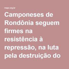 Camponeses de Rondônia seguem firmes na resistência à repressão, na luta pela destruição do latifúndio e conquista da terra
