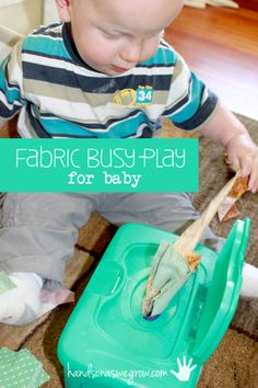 Fabric busy play for babies. So GENIUS. Madison would love this activity because she is constantly trying to pull all the wipes out of the wipes container.