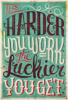 The harder you work, the luckier you get by Studio Muti Wonderful lettering and a great quote to boot! Now Quotes, Great Quotes, Quotes To Live By, Motivational Quotes, Inspirational Quotes, Luck Quotes, Calm Quotes, Teen Quotes, The Words