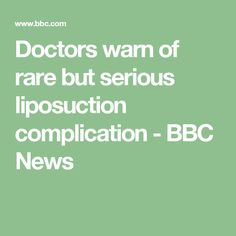 Doctors warn of rare but serious liposuction complication - BBC News