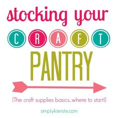 An awesome list of craft supplies that are helpful to have on hand when crafting...and a great resource for building and stocking your own craft pantry, as you can!!  {simplykierste.com}