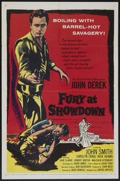 Fury at Showdown Stars: John Derek, John Smith, Carolyn Craig, Nick Adams ~ Director: Gerd Oswald Old Film Posters, Cinema Posters, Movie Poster Art, Vintage Posters, Western Film, Western Movies, John Derek, Nick Adams, Anthology Film