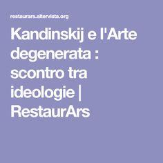 Kandinskij e l'Arte degenerata : scontro tra ideologie   RestaurArs