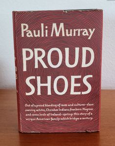 Proud Shoes by Pauli MurrayPublished by Harper & Brothers, 1956. First Edition.Murray was a noted civil rights activist who became a lawyer, a women's rights activist, the first african american woman Episcopal priest, and author.Biography of Murray's grandparents, and their struggle with racial prejudice and a poignant portrayal of her hometown of Durham, NC.