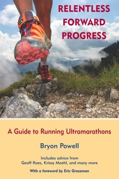 Relentless Forward Progress: A Guide to Running Ultramarathons by Bryon Powell.  Using this book as my main source of information for my ultramarathon training.