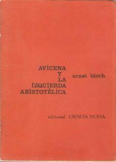 BLOCH, Ernst, Avicena y la izquierda aristotélica, Madrid, Ciencia Nueva, 1966. Traducción, Jorge Deike Robles.
