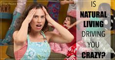 Is Natural Living Driving You Crazy? - The Paleo Mama