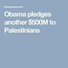 Obama pledges another $500M to Palestinians