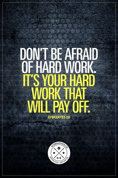 Don't be afraid of hard work. It's your hard work that will pay off. Hard work always pays off. Period. www.gymquotes.co for all our inspirational, motivational and funny gym, workout and fitness quotes!