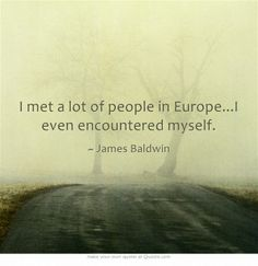 I met a lot of people in Europe...I even encountered myself.