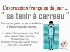 Se tenir à carreau French Teacher, French Class, Teaching French, French Phrases, French Words, Expression Imagée, French Conversation, French Expressions, French Grammar