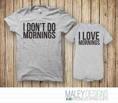 Mommy and Me Outfits Clothing, Mommy and Baby Set, I Don't Do Mornings / I Love Mornings Set by MaleyDesigns on Etsy https://www.etsy.com/listing/251302935/mommy-and-me-outfits-clothing-mommy-and