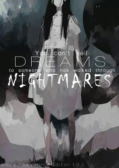 No puede vender sueños a alguien que ha caminado a través de pesadillas