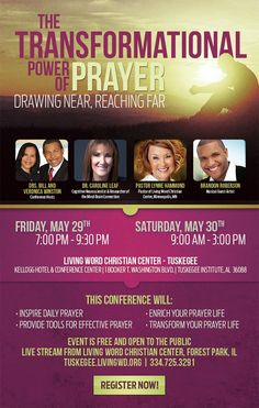 The Transformational Power of Prayer Conference on Friday, May 29th from 7pm - 9:30pm & Saturday, May 30th from 9am - 3pm featuring: Drs. Bill & Veronica Winston, Dr. Caroline Leaf, Pastor Lynne Hammond, & Brandon Roberson.  Location: Living Word Christian Center - Tuskegee / Kellogg Hotel & Conference Center 1 Booker T. Washington Boulevard, Tuskegee Institute, AL 36088.  Free & Open to All! Register Free Today: http://tuskegee.livingwd.org  334.725.3291