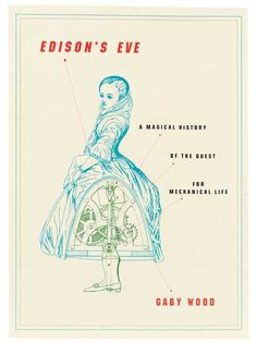 Wood, Gaby;  Edison's Eve: A Magical History of the Quest for Mechanical Life (2002)