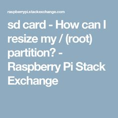 sd card - How can I resize my / (root) partition? - Raspberry Pi Stack Exchange