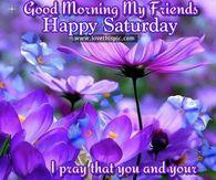 Good Morning My Friends, Happy Saturday