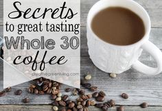 How to Do Delicious Whole 30 Compliant Coffee. Five easy tips. The last one sounds really tasty.