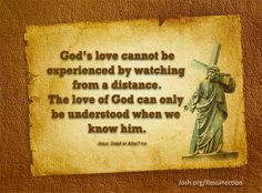 """God's love cannot be experienced by watching from a distance. The love of God can only be understood when we know him."" Jesus: Dead or Alive? pg 29 #ReclaimEaster #Easter"