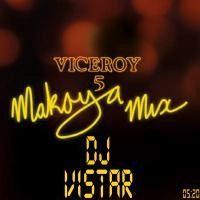 (Viceroy Makoya mix 2018) -Dj Vistar by Dj VISTAR on SoundCloud