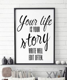 Printable Wall Art, Your life is your story write well edit often, life quote, Size 8x10, Your Life Is Your Story Quote | Digital Download | 1000 Framed Quotes, Wall Art Quotes, Home Decor Quotes, Tumblr Wall Art, Monday Morning Quotes, Chalkboard Wall Bedroom, Life Quotes Love, Life Story Quotes, Darling Quotes