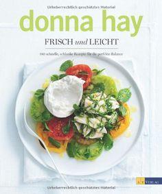 Frisch und leicht. 180 schnelle, schlanke Rezepte für die perfekte Balance: 180 neue Rezepte - gesund, einfach und voller Geschmack: Amazon.de: Donna Hay: Bücher