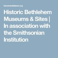 Historic Bethlehem Museums & Sites | In association with the Smithsonian Institution
