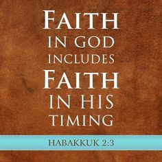 FAITH | Faith-in-God-includes-faith-in-his-timing