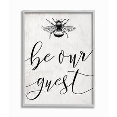 """The Stupell Home Decor Collection 11 in. x 14 in. """"Be Our Guest Bumble Bee Script Typography"""" by Daphne Polselli Framed Wall Art, Multi-Color Grey Framed Art, Framed Wall Art, Wall Canvas, Canvas Signs, Love One Another Quotes, Bees Wrap, Wall Decor Quotes, Art Quotes, Thing 1"""