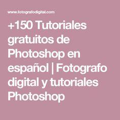 +150 Tutoriales gratuitos de Photoshop en español | Fotografo digital y tutoriales Photoshop