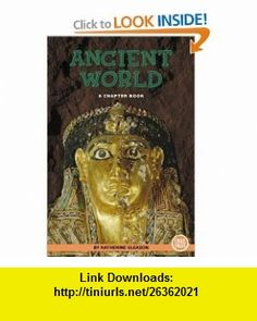 Ancient World (True Tales (Childrens Press)) (9780516246000) Katherine Gleason , ISBN-10: 0516246003  , ISBN-13: 978-0516246000 ,  , tutorials , pdf , ebook , torrent , downloads , rapidshare , filesonic , hotfile , megaupload , fileserve