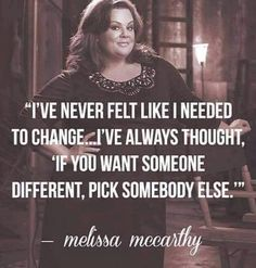 ~ Melissa McCarthy