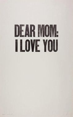 happy mothers day. you'll never know how much i truely appreciate all you do.
