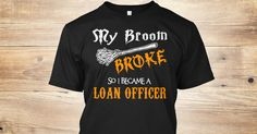 My Broom Broke, So I Became A(An) Loan Officer. If You Proud Your Job, This Shirt Makes A Great Gift For You And Your Family. Ugly Sweater Loan Officer, Xmas Loan Officer Shirts, Loan Officer Xmas T Shirts, Loan Officer Job Shirts, Loan Officer Tees, Loan Officer Hoodies, Loan Officer Ugly Sweaters, Loan Officer Long Sleeve, Loan Officer Funny Shirts, Loan Officer Mama, Loan Officer Boyfriend, Loan Officer Girl, Loan Officer Guy, Loan Officer Lovers, Loan Officer Papa, Loan Officer Dad, Loan…