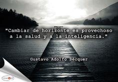 """""""Cambiar de horizonte es provechoso a la salud y a la inteligencia."""" Gustavo Adolfo Bécquer #frases"""