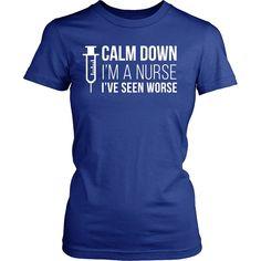 Calm down I'm a Nurse I've seen worse T-shirt