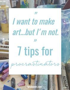 Sometimes you really want to be making your art... except you aren't. Here are 7 tips for procrastinators to help you get back on track doing what you love.
