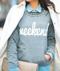 love this weekend sweatshirt