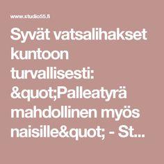 """Syvät vatsalihakset kuntoon turvallisesti: """"Palleatyrä mahdollinen myös naisille"""" - Studio55.fi"""