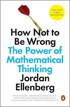 How Not to Be Wrong: The Power of Mathematical Thinking: Jordan Ellenberg: 9780143127536: Amazon.com: Books