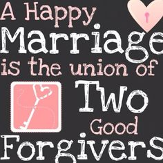 having been married for 30 years this August I can tell you that this is ABSOLUTELY TRUE! If one carries grudges around in a marriage you are doomed to be unhappy and make your marriage miserable.....