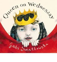 Queen on Wednesday  By Gabi Swiatkowska On Wednesday, Thelma is bored - so she decides to become a queen. She makes the royal announcement on Thursday and chooses the royal pets on Friday. But she needs a castle to keep the pets, and royally qualified trainers to tame them, and of course someone to clean up after the messes. It's enough to give a queen a royal headache.