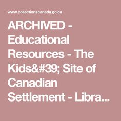 ARCHIVED - Educational Resources - The Kids' Site of Canadian Settlement - Library and Archives Canada Science Classroom, Childcare, Teacher Resources, Social Studies, Parenting, Nutrition, Education, School, Kids
