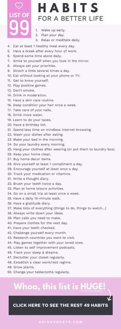 99 Habits For a Better Life + FREE Printable Checklist Hey, pretty! I'm always looking for ways to improve my life. Here is a list of 99 habits you can implement in your life to live better, feel better and become better. Good Habits, Healthy Habits, List Of Habits, Habits Of Mind, Healthy Living Tips, Self Development, Personal Development, Development Quotes, Forme Fitness