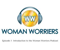 Episode_ 1 Introduction to the Woman Worriers Podcast.png