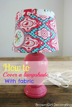 Brown Girl Decorating: How to Cover a Lampshade with Fabric {Tutorial}
