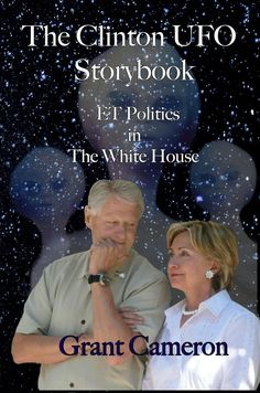 The Clinton UFO Storybook: ET Politics in the White House by Grant Cameron